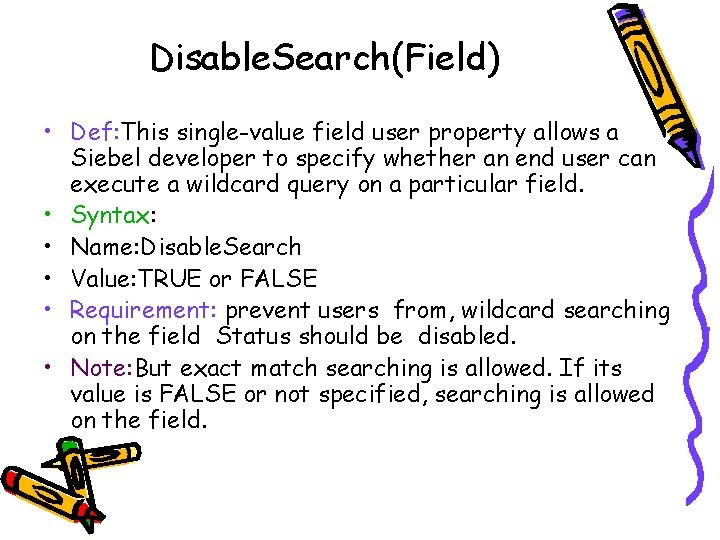 Disable. Search(Field) • Def: This single-value field user property allows a Siebel developer to