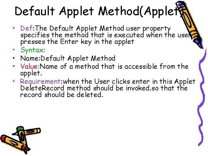Default Applet Method(Applet) • Def: The Default Applet Method user property specifies the method