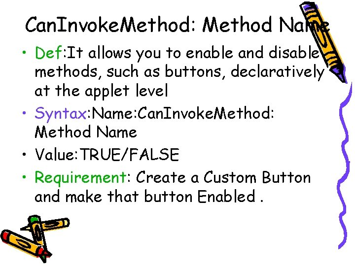 Can. Invoke. Method: Method Name • Def: It allows you to enable and disable