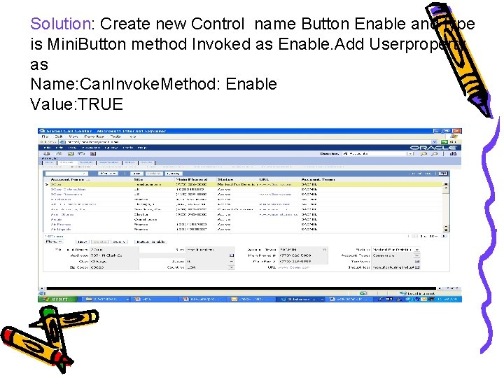 Solution: Create new Control name Button Enable and type is Mini. Button method Invoked