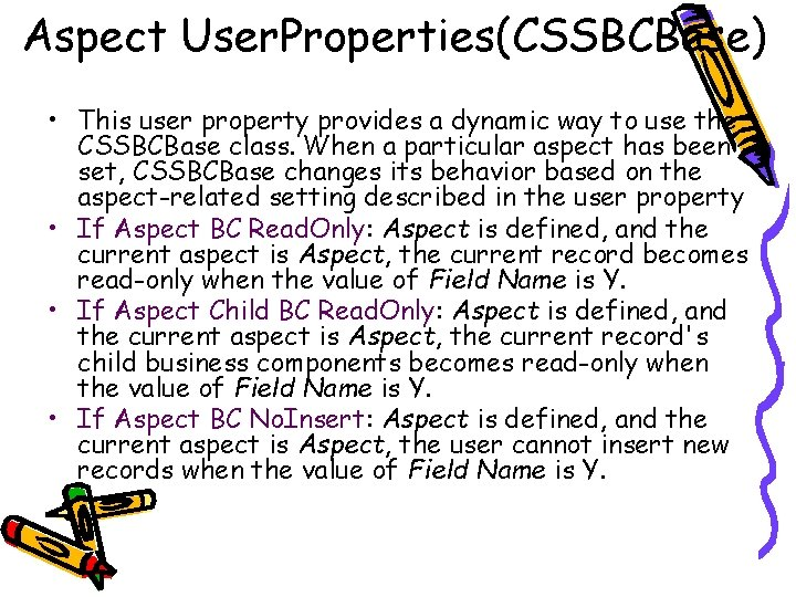 Aspect User. Properties(CSSBCBase) • This user property provides a dynamic way to use the