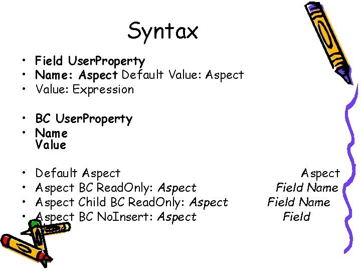 Syntax • Field User. Property • Name: Aspect Default Value: Aspect • Value: Expression