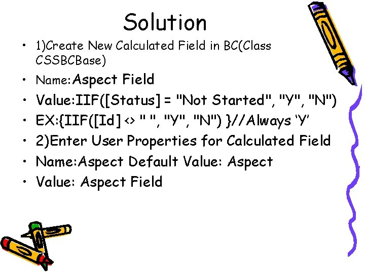 Solution • 1)Create New Calculated Field in BC(Class CSSBCBase) • Name: Aspect Field •