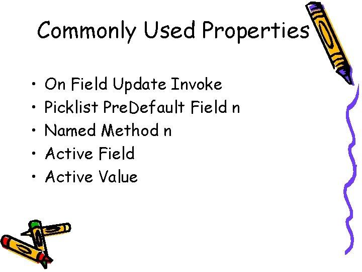 Commonly Used Properties • • • On Field Update Invoke Picklist Pre. Default Field