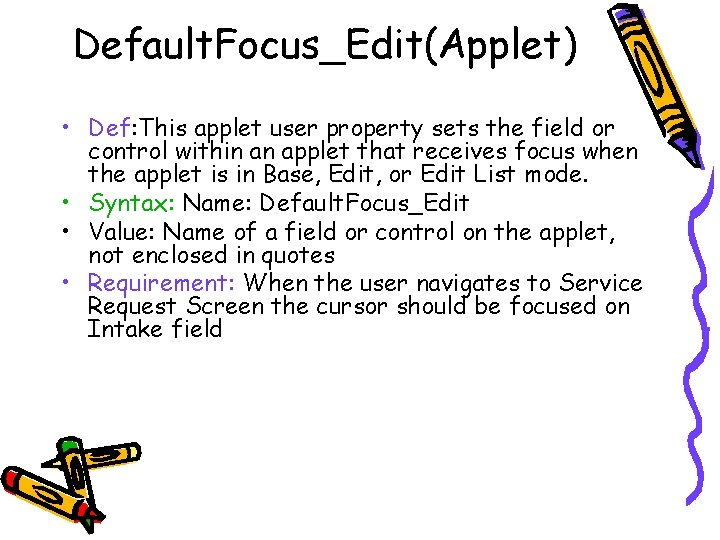 Default. Focus_Edit(Applet) • Def: This applet user property sets the field or control within