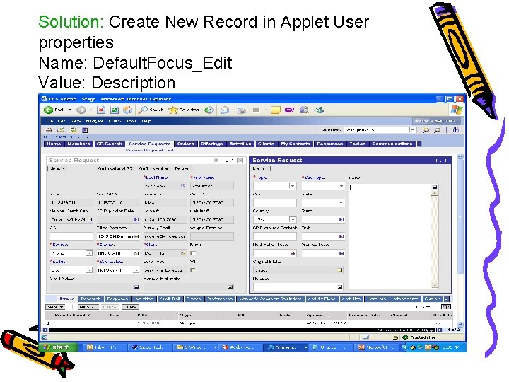 Solution: Create New Record in Applet User properties Name: Default. Focus_Edit Value: Description