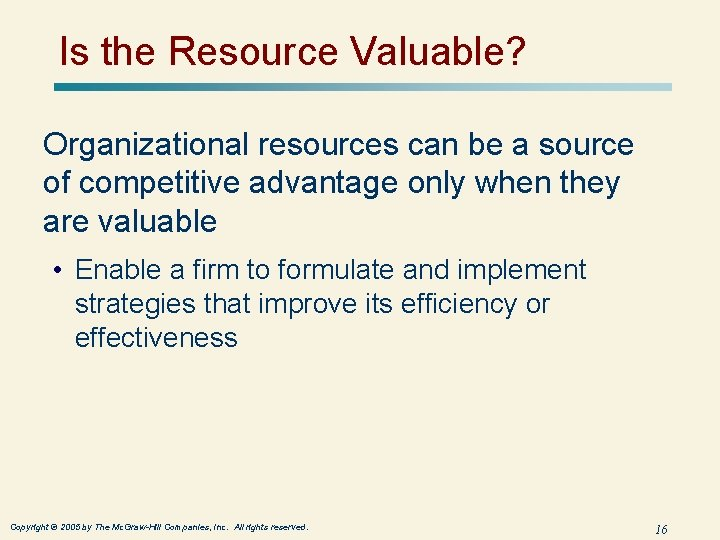 Is the Resource Valuable? Organizational resources can be a source of competitive advantage only