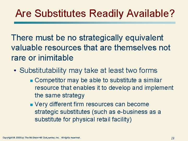 Are Substitutes Readily Available? There must be no strategically equivalent valuable resources that are