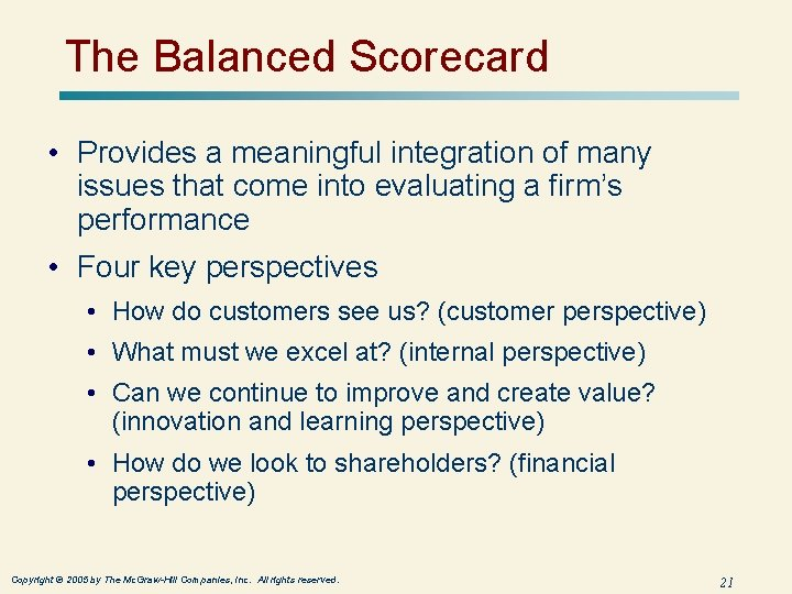 The Balanced Scorecard • Provides a meaningful integration of many issues that come into