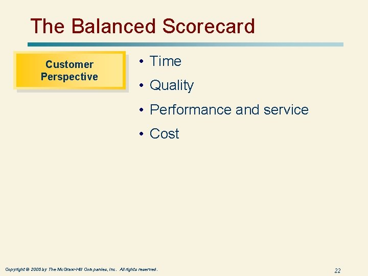 The Balanced Scorecard Customer Perspective • Time • Quality • Performance and service •