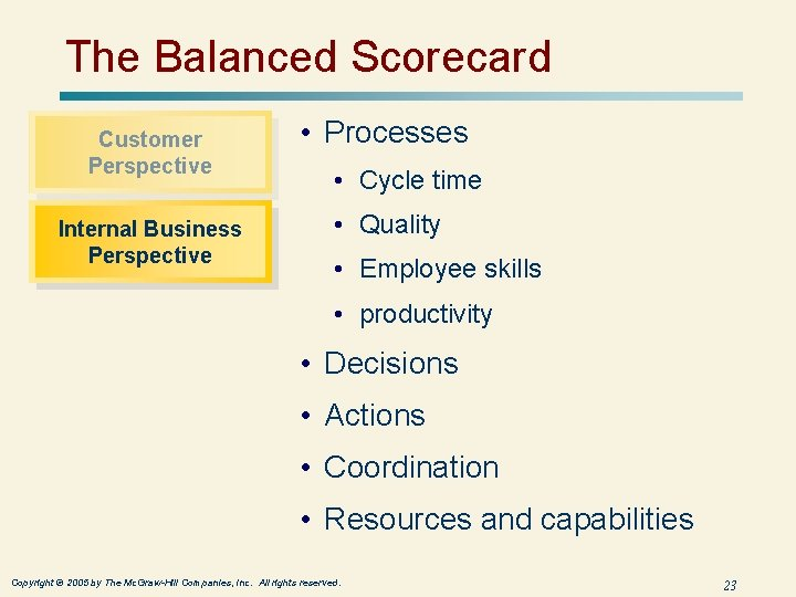 The Balanced Scorecard Customer Perspective Internal Business Perspective • Processes • Cycle time •