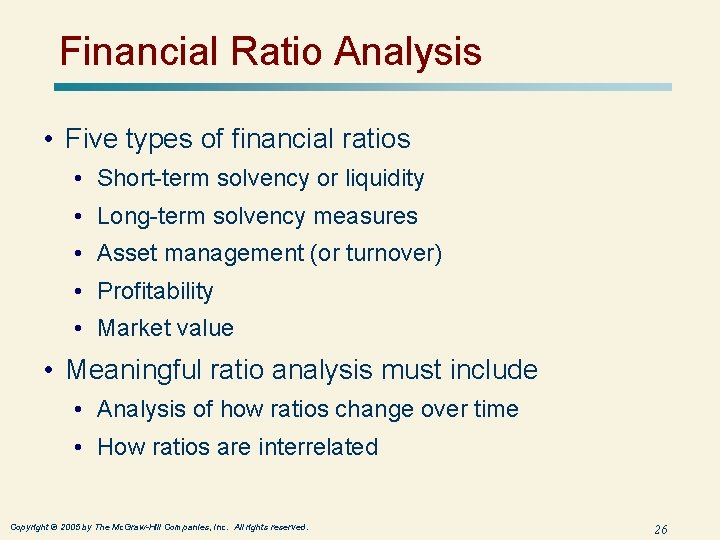 Financial Ratio Analysis • Five types of financial ratios • Short-term solvency or liquidity