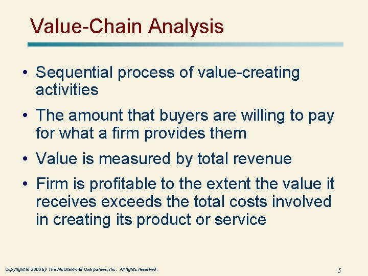 Value-Chain Analysis • Sequential process of value-creating activities • The amount that buyers are