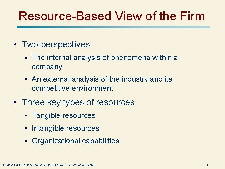 Resource-Based View of the Firm • Two perspectives • The internal analysis of phenomena