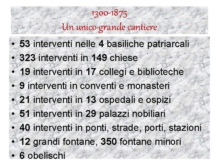 1300 -1875 Un unico grande cantiere • • • 53 interventi nelle 4 basiliche