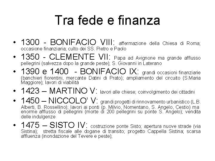 Tra fede e finanza • 1300 - BONIFACIO VIII: affermazione della Chiesa di Roma;