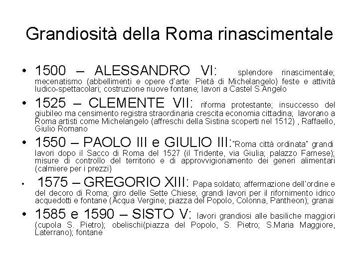Grandiosità della Roma rinascimentale • 1500 – ALESSANDRO VI: splendore rinascimentale; mecenatismo (abbellimenti e