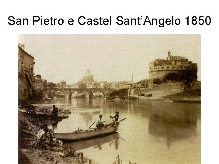 San Pietro e Castel Sant'Angelo 1850