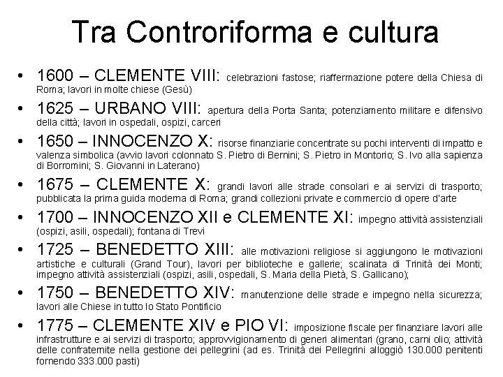 Tra Controriforma e cultura • 1600 – CLEMENTE VIII: celebrazioni fastose; riaffermazione potere della