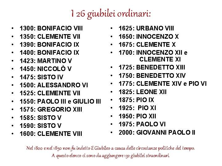 I 26 giubilei ordinari: • • • • 1300: BONIFACIO VIII 1350: CLEMENTE VII