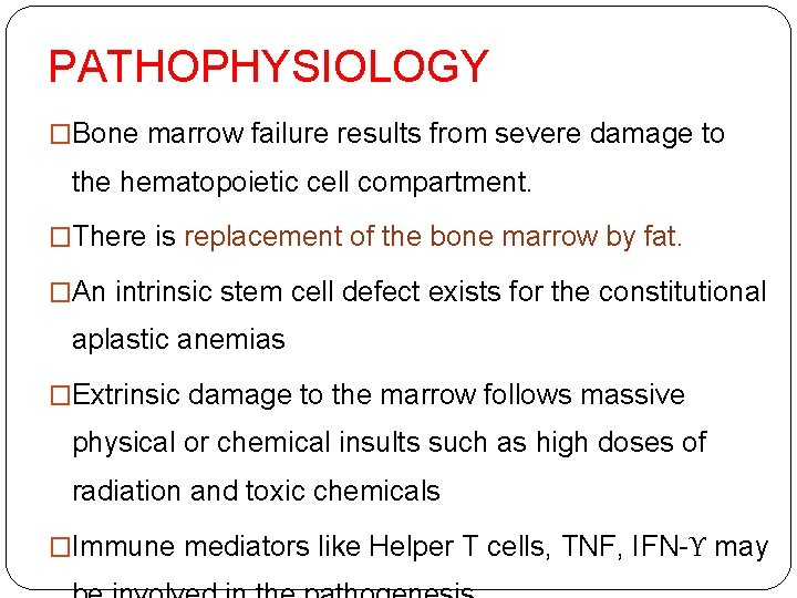 PATHOPHYSIOLOGY �Bone marrow failure results from severe damage to the hematopoietic cell compartment. �There