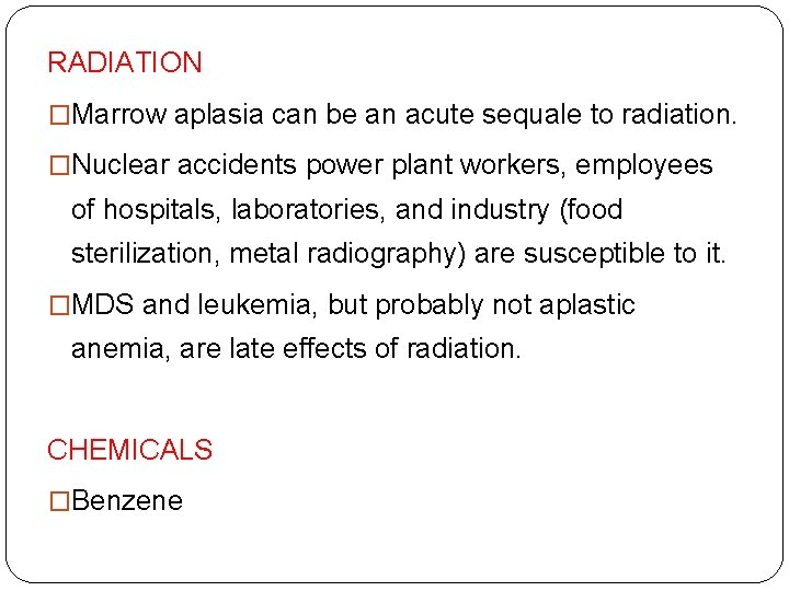 RADIATION �Marrow aplasia can be an acute sequale to radiation. �Nuclear accidents power plant