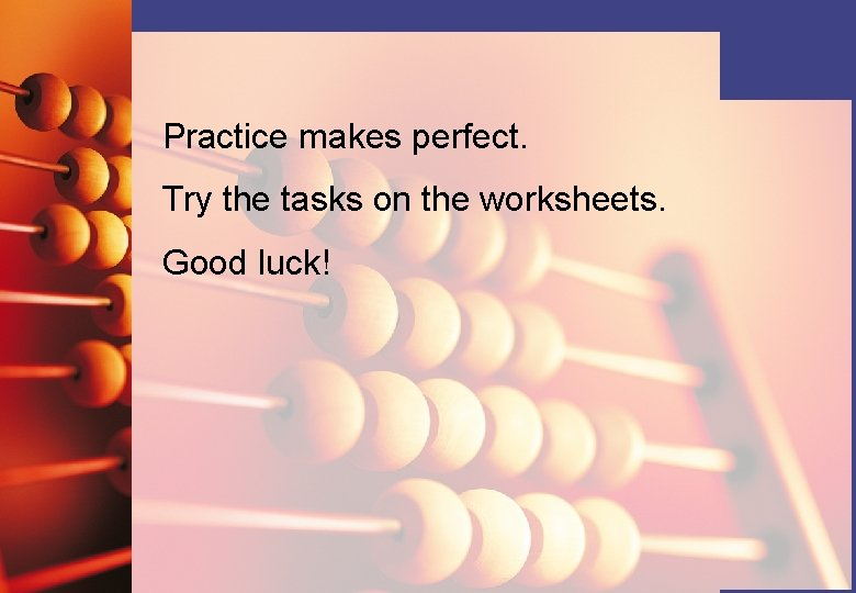 Practice makes perfect. Try the tasks on the worksheets. Good luck!