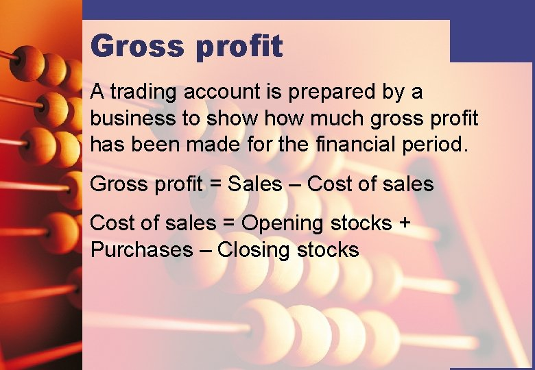 Gross profit A trading account is prepared by a business to show much gross