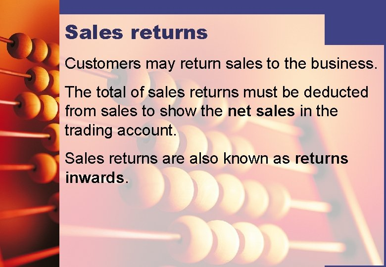 Sales returns Customers may return sales to the business. The total of sales returns