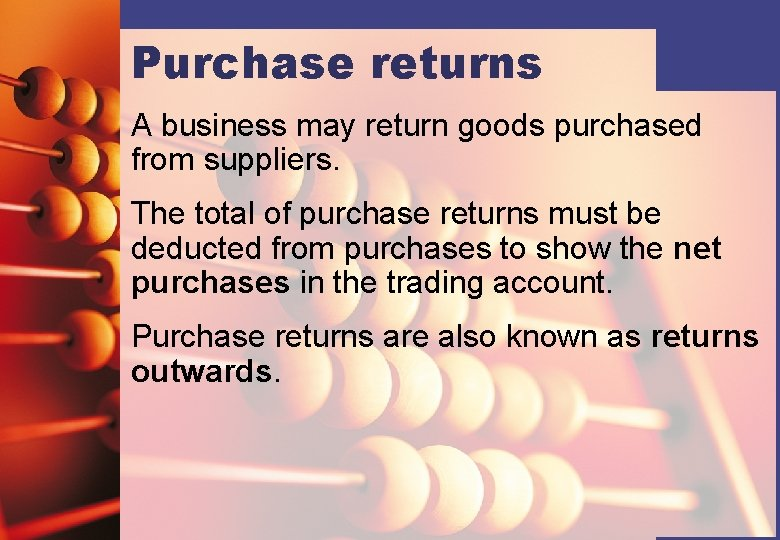 Purchase returns A business may return goods purchased from suppliers. The total of purchase