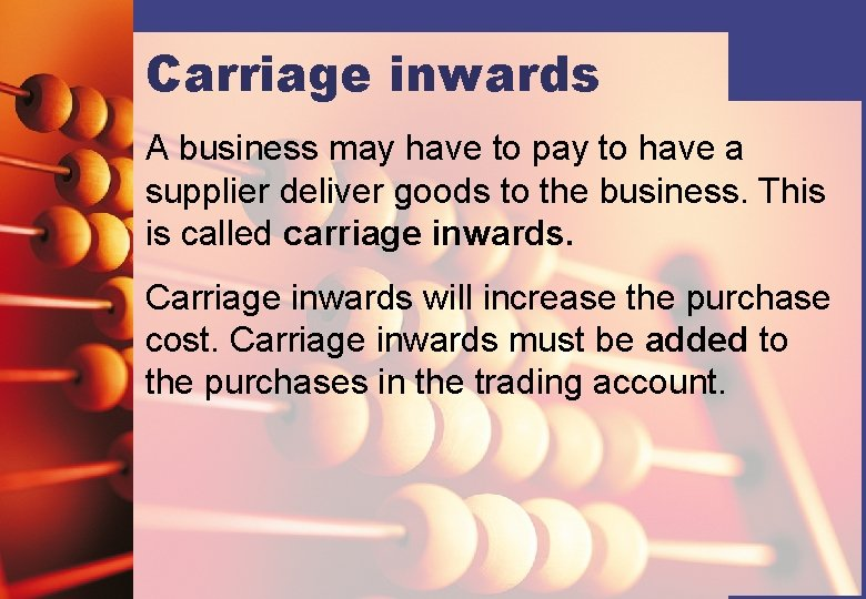 Carriage inwards A business may have to pay to have a supplier deliver goods