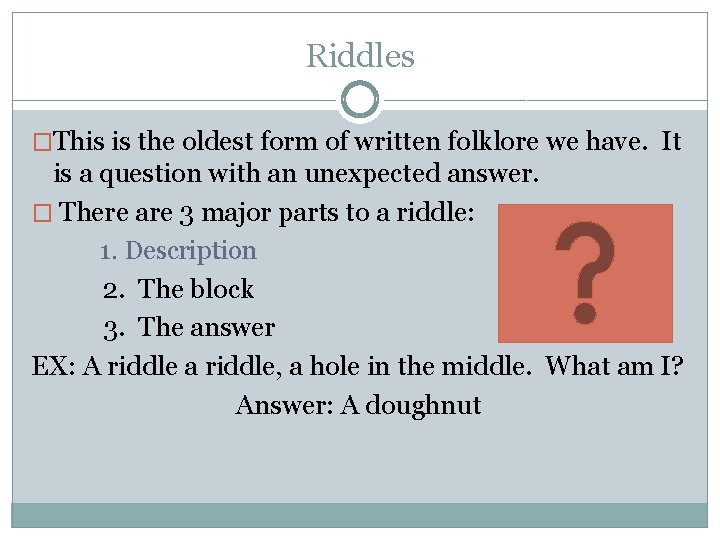 Riddles �This is the oldest form of written folklore we have. It is a