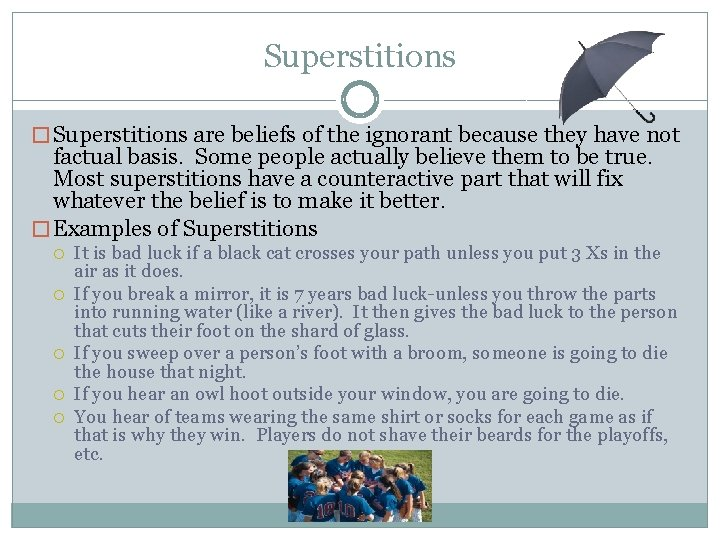 Superstitions � Superstitions are beliefs of the ignorant because they have not factual basis.