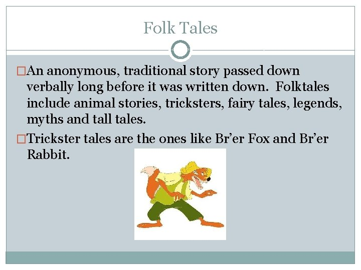 Folk Tales �An anonymous, traditional story passed down verbally long before it was written