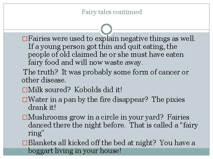 Fairy tales continued �Fairies were used to explain negative things as well. If a