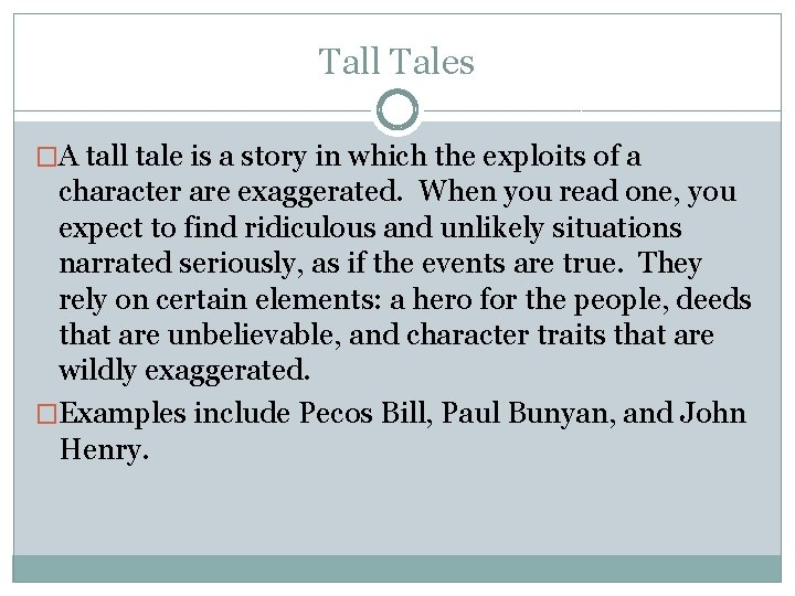 Tall Tales �A tall tale is a story in which the exploits of a