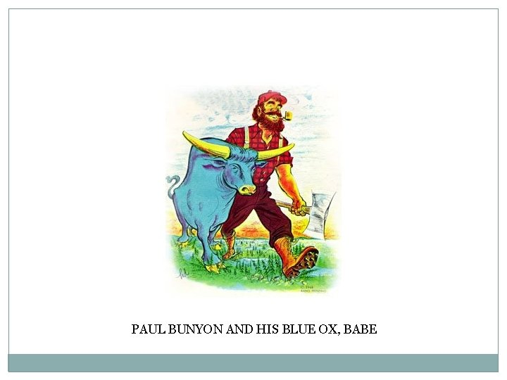 PAUL BUNYON AND HIS BLUE OX, BABE