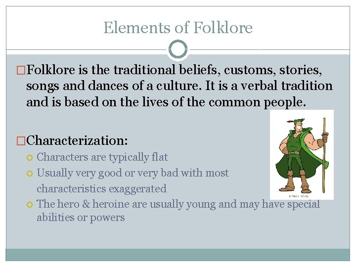 Elements of Folklore �Folklore is the traditional beliefs, customs, stories, songs and dances of