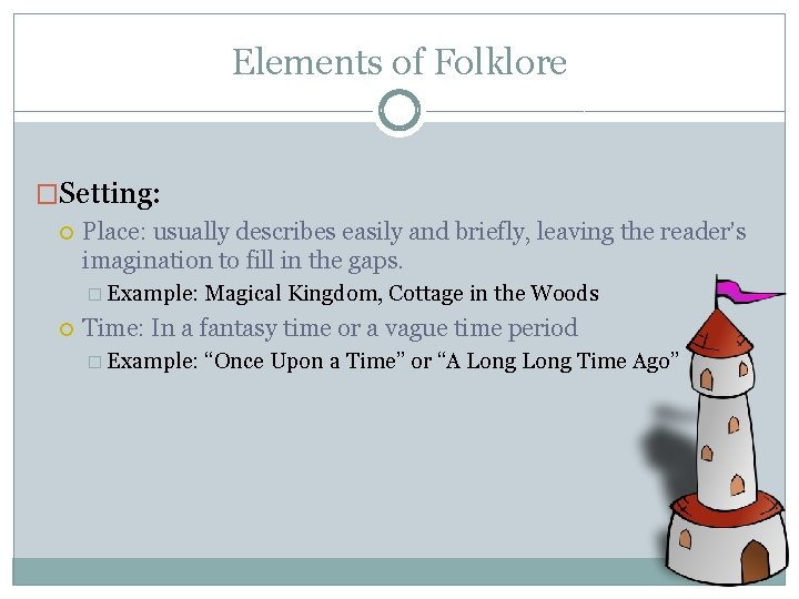 Elements of Folklore �Setting: Place: usually describes easily and briefly, leaving the reader's imagination