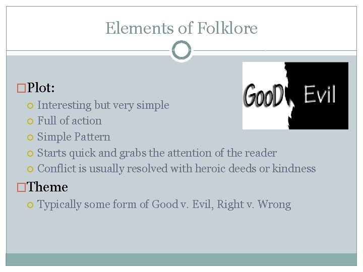 Elements of Folklore �Plot: Interesting but very simple Full of action Simple Pattern Starts