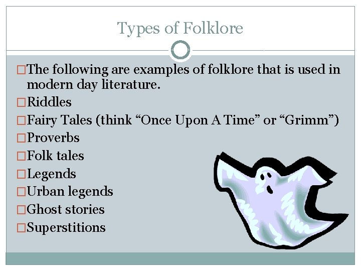 Types of Folklore �The following are examples of folklore that is used in modern