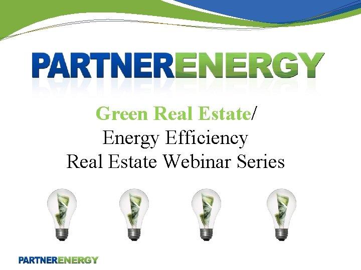 Green Real Estate/ Energy Efficiency Real Estate Webinar Series