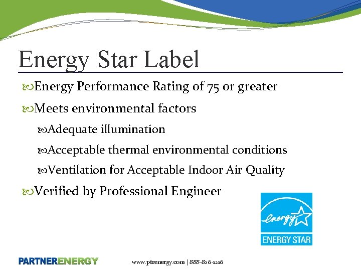 Energy Star Label Energy Performance Rating of 75 or greater Meets environmental factors Adequate