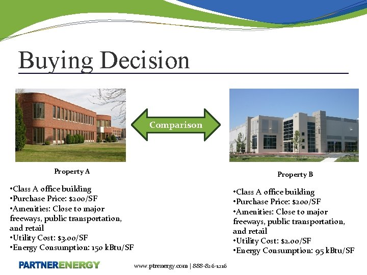 Buying Decision Comparison Property A Property B • Class A office building • Purchase