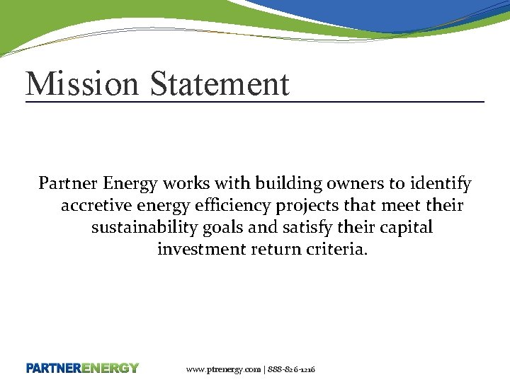 Mission Statement Partner Energy works with building owners to identify accretive energy efficiency projects