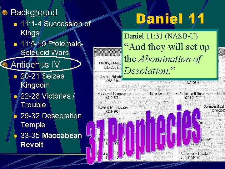 Background l l 11: 1 -4 Succession of Kings 11: 5 -19 Ptolemaic. Seleucid