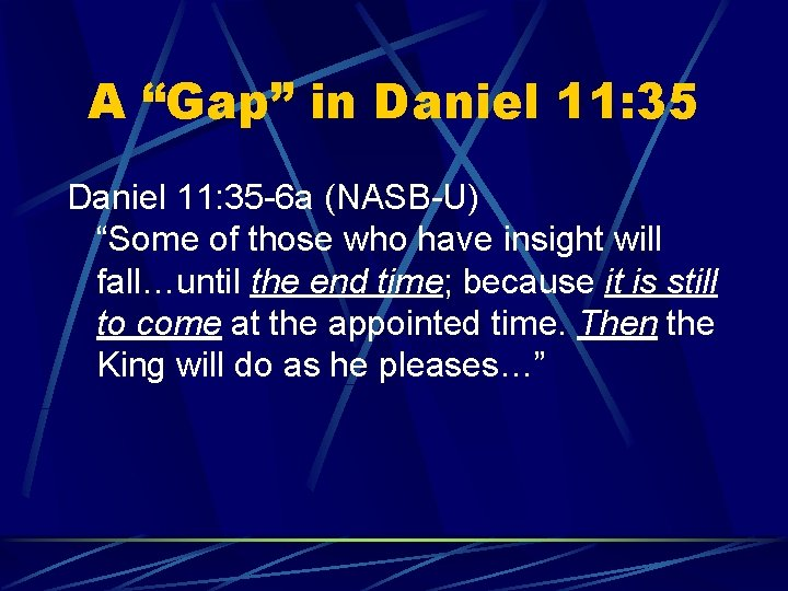 """A """"Gap"""" in Daniel 11: 35 -6 a (NASB-U) """"Some of those who have"""