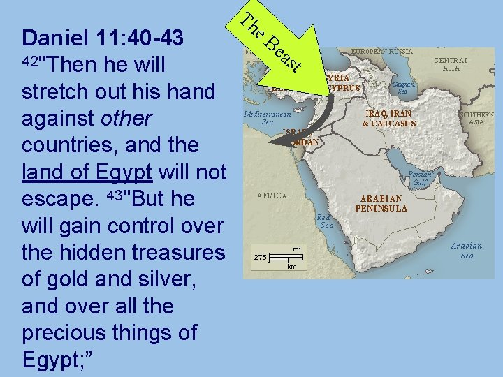 """Daniel 11: 40 -43 42""""Then he will stretch out his hand against other countries,"""