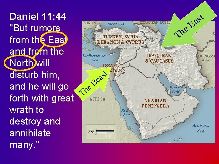 """Daniel 11: 44 """"But rumors from the East and from the North will t"""