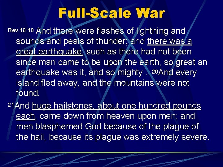 Full-Scale War Rev. 16: 18 And there were flashes of lightning and sounds and